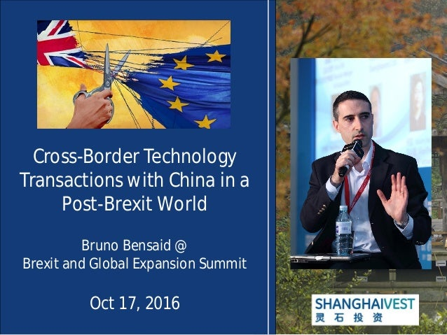 Cross-Border Technology Transactions with China in a Post-Brexit World Bruno Bensaid @ Brexit and Global Expansion Summit ...