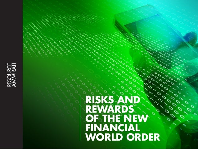 RISKS AND REWARDS OF THE NEW FINANCIAL WORLD ORDER