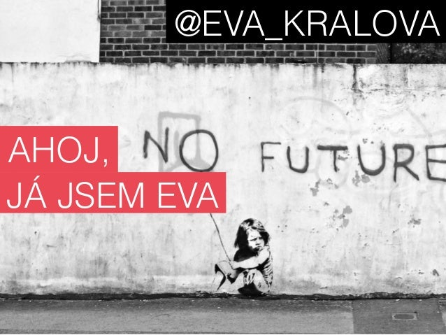 AHOJ,  @EVA_KRALOVA  JÁ JSEM EVA