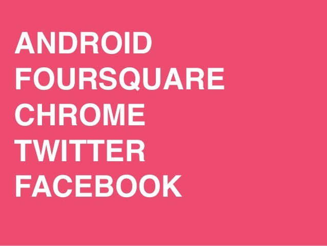 ANDROID  FOURSQUARE  CHROME  TWITTER  FACEBOOK