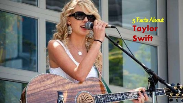 5 Facts About  Taylor  Swift