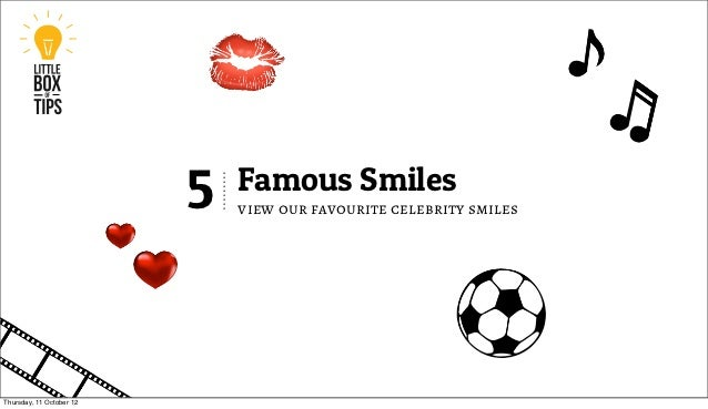 5   Famous Smiles                              view our favourite celebrity smilesThursday, 11 October 12