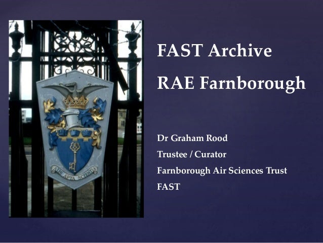 FAST Archive RAE Farnborough Dr Graham Rood Trustee / Curator Farnborough Air Sciences Trust FAST