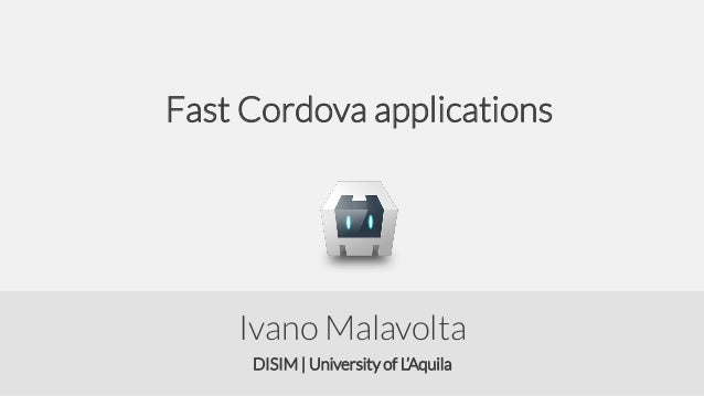 Fast Cordova applications  Ivano Malavolta DISIM   University of L'Aquila
