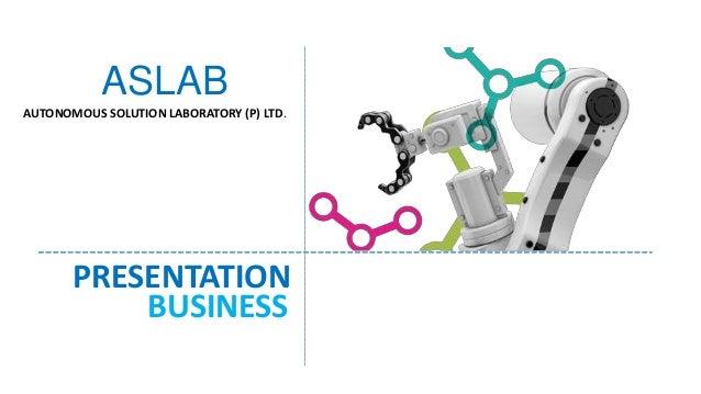 BUSINESS PRESENTATION AUTONOMOUS SOLUTION LABORATORY (P) LTD. ASLAB