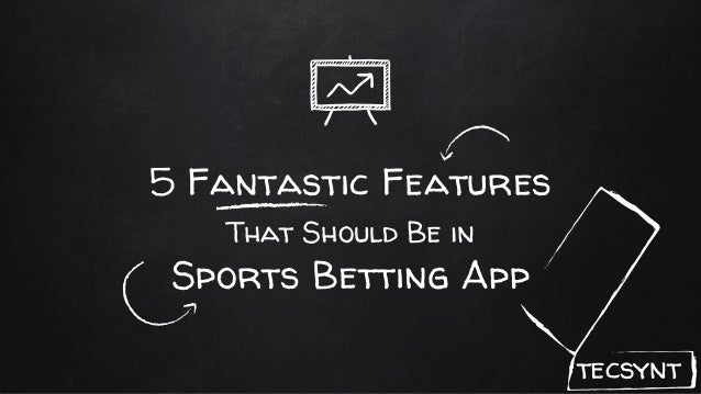 5 Fantastic Features That Should Be in Sports Betting App tecsynt