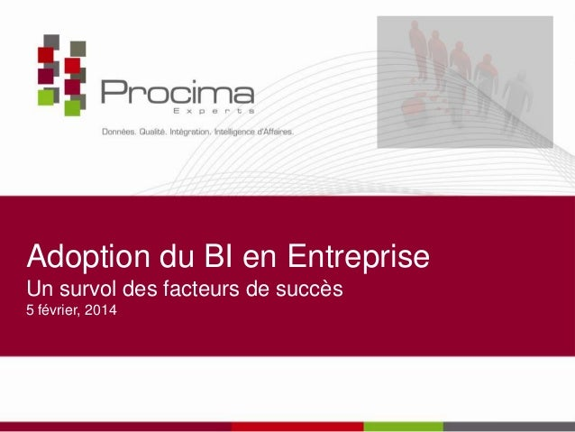 Adoption du BI en Entreprise Un survol des facteurs de succès 5 février, 2014