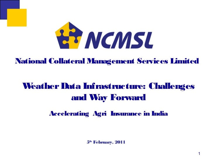 National Collateral Management Services Limited Weather Data Infrastructure: Challenges           and W Forward           ...