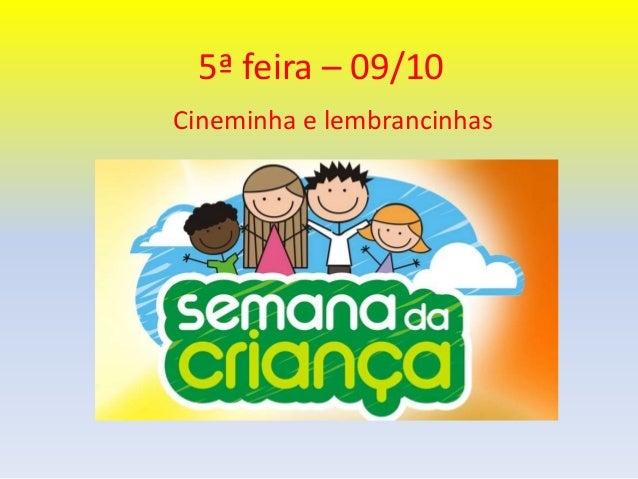 5ª feira – 09/10  Cineminha e lembrancinhas