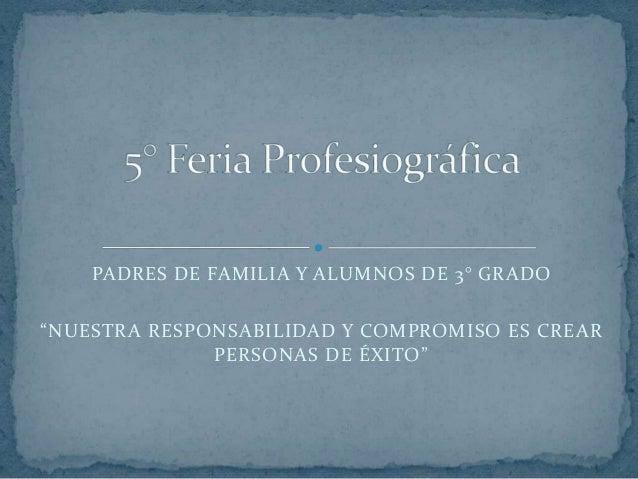 """PADRES DE FAMILIA Y ALUMNOS DE 3° GRADO""""NUESTRA RESPONSABILIDAD Y COMPROMISO ES CREAR              PERSONAS DE ÉXITO"""""""