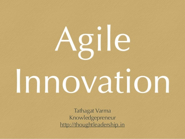 Agile Innovation Tathagat Varma Knowledgepreneur http://thoughtleadership.in