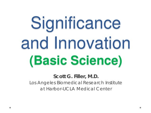 Significance and Innovation (Basic Science) Scott G. Filler, M.D. Los Angeles Biomedical Research Institute at Harbor-UCLA...
