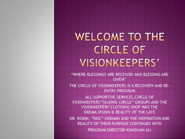 """WHERE BLESSINGS ARE RECEIVED AND BLESSING ARE                   GIVEN""THE CIRCLE OF VISIONKEEPERS IS A RECOVERY AND RE-  ..."