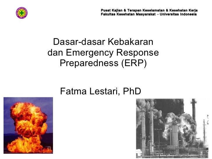 Dasar-dasar Kebakaran dan Emergency Response Preparedness (ERP) Fatma Lestari, PhD