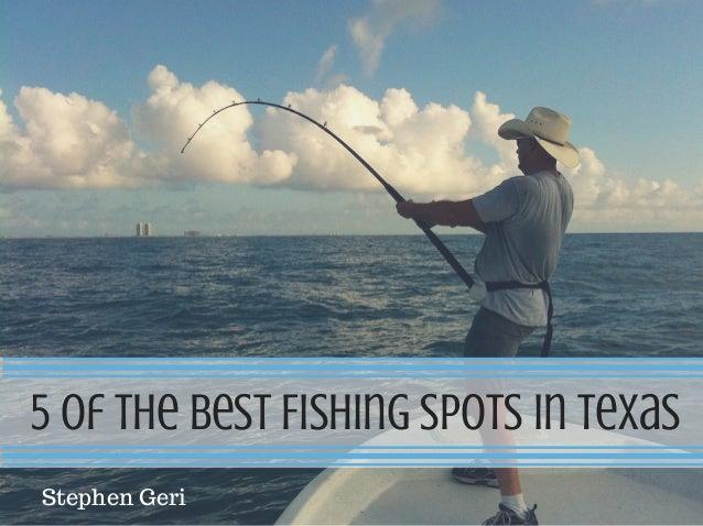 Stephen geri 5 of the best fishing spots in texas for Fishing spots in texas