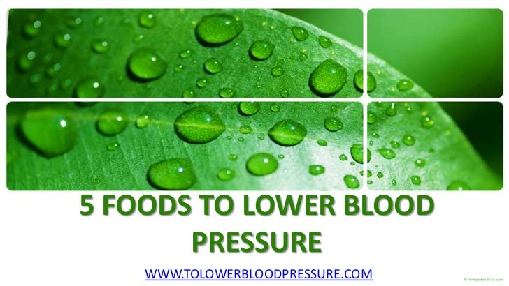 5 FOODS TO LOWER BLOOD       PRESSURE    WWW.TOLOWERBLOODPRESSURE.COM