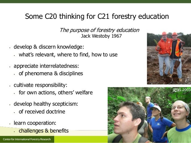 Some C20 thinking for C21 forestry education The purpose of forestry education Jack Westoby 1967  develop & discern knowl...