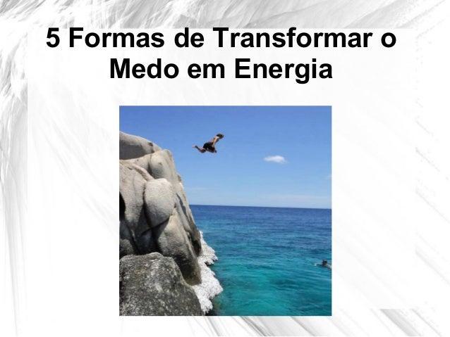 5 Formas de Transformar o Medo em Energia