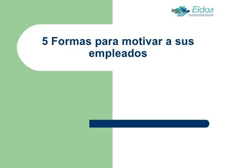 5 Formas para motivar a sus empleados