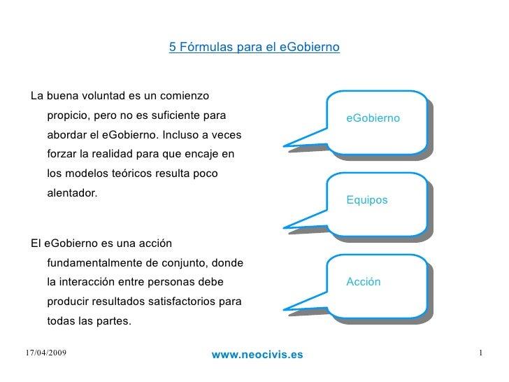 5 Fórmulas para el eGobierno <ul><li>La buena voluntad es un comienzo propicio, pero no es suficiente para abordar el eGob...