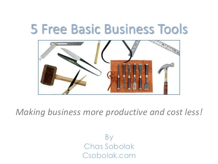 5 Free Basic Business ToolsMaking business more productive and cost less!                     By                Chas Sobol...