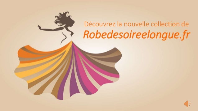 D�couvrez la nouvelle collection de Robedesoireelongue.fr