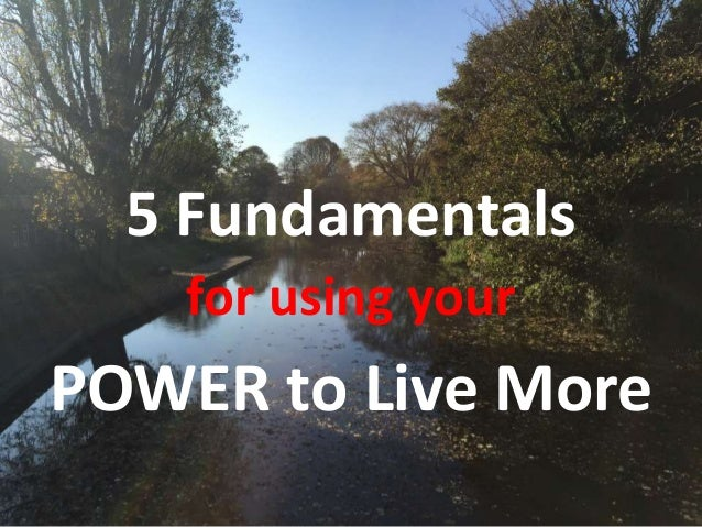 POWER to Live More 5 Fundamentals for using your