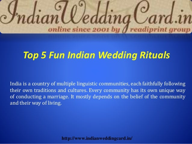Top 5 Fun Indian Wedding Rituals India is a country of multiple linguistic communities, each faithfully following their ow...