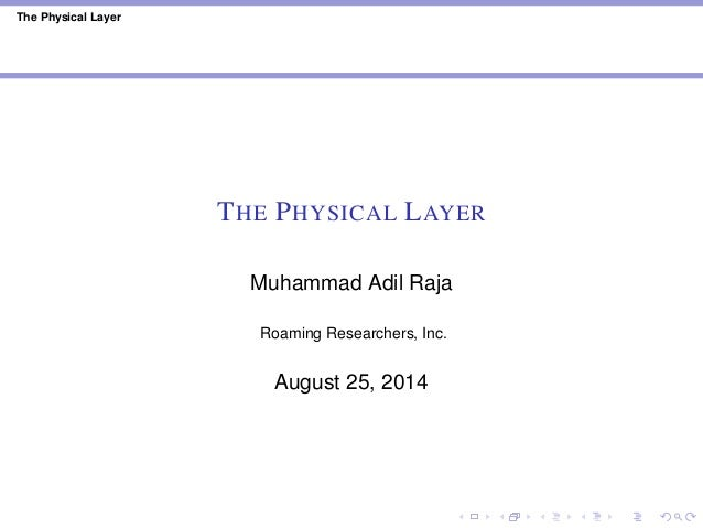 The Physical Layer THE PHYSICAL LAYER Muhammad Adil Raja Roaming Researchers, Inc. August 25, 2014