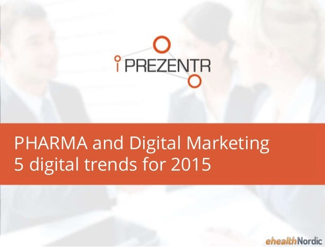 PHARMA and Digital Marketing 5 digital trends for 2015