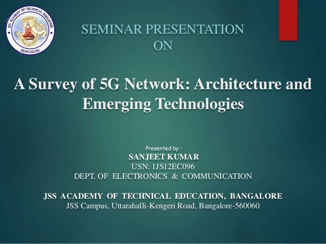 SEMINAR PRESENTATION ON A Survey of 5G Network: Architecture and Emerging Technologies Presented by : SANJEET KUMAR USN: 1...