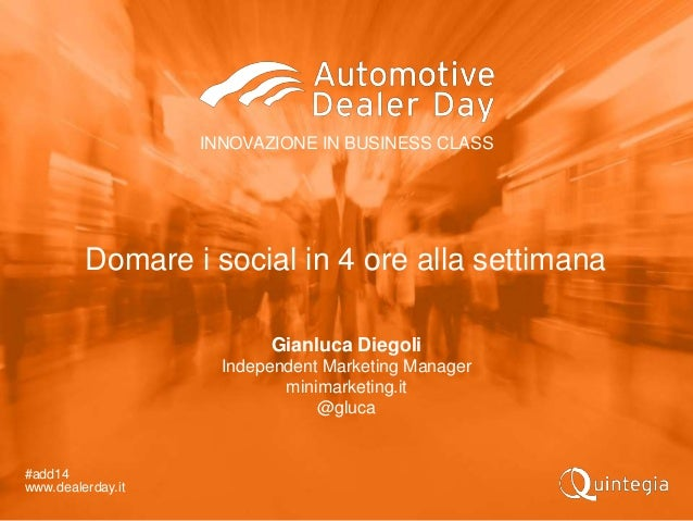 INNOVAZIONE IN BUSINESS CLASS #add14 www.dealerday.it Gianluca Diegoli Independent Marketing Manager minimarketing.it @glu...
