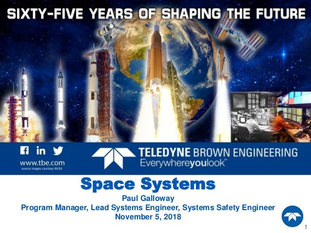 1 Space Systems Paul Galloway Program Manager, Lead Systems Engineer, Systems Safety Engineer November 5, 2018