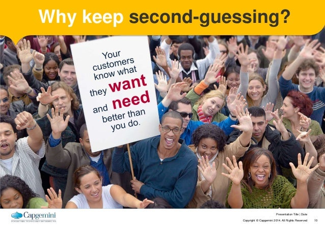 Why keep second-guessing?  Presentation Title   Date  Copyright © Capgemini 2014. All Rights Reserved 10
