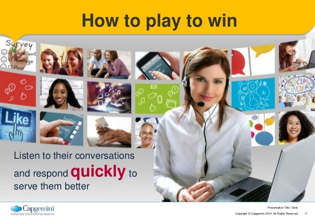 Presentation Title   Date  How to play to win  Copyright © Capgemini 2014. All Rights Reserved 11  Listen to their convers...