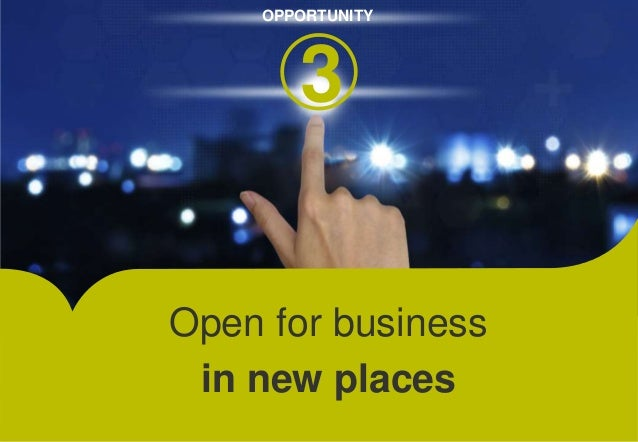 OPPORTUNITY  3  Open for business  in new places