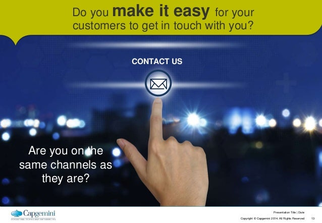 Presentation Title   Date  Do you make it easy for your  customers to get in touch with you?  Copyright © Capgemini 2014. ...