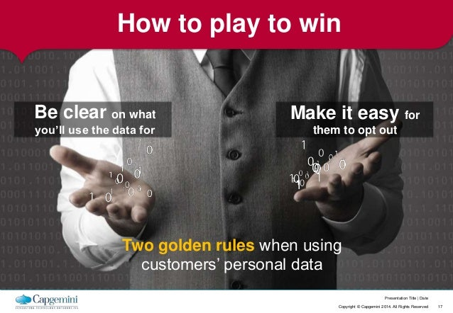 Make it easy for  them to opt out  Presentation Title   Date  How to play to win  Be clear on what  you'll use the data fo...
