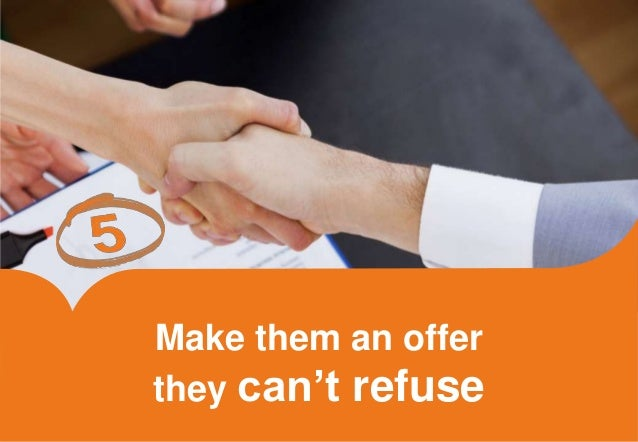 Make them an offer  they can't refuse