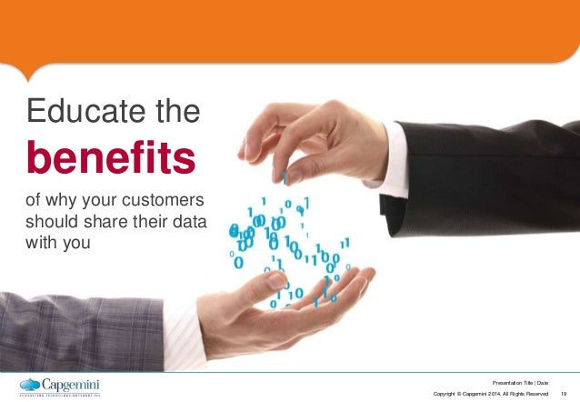 Presentation Title   Date  Copyright © Capgemini 2014. All Rights Reserved 19  Educate the  benefits  of why your customer...