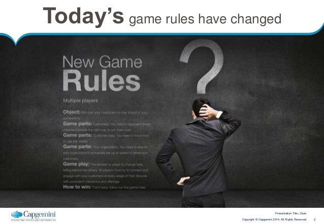 Today's game rules have changed  Presentation Title   Date  Copyright © Capgemini 2014. All Rights Reserved 2
