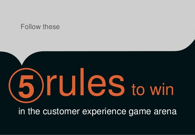 Follow these  rules  to win  5  in the customer experience game arena