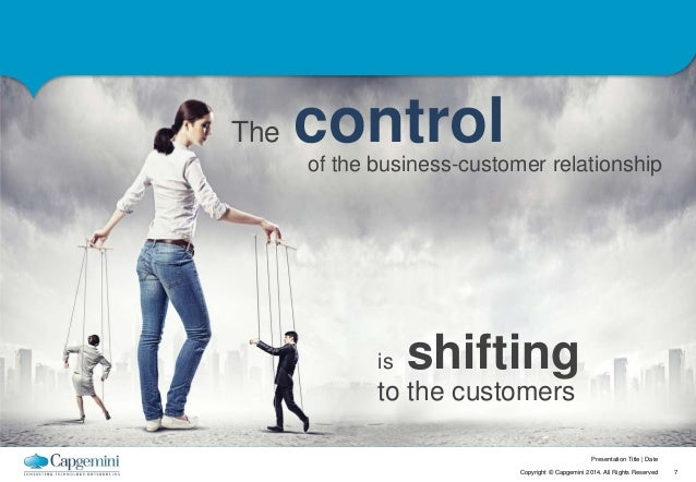 Presentation Title   Date  is shifting  to the customers  Copyright © Capgemini 2014. All Rights Reserved 7  The control  ...