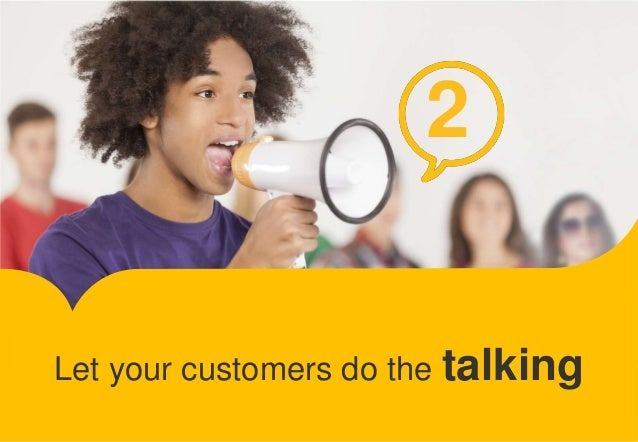 2  Let your customers do the talking
