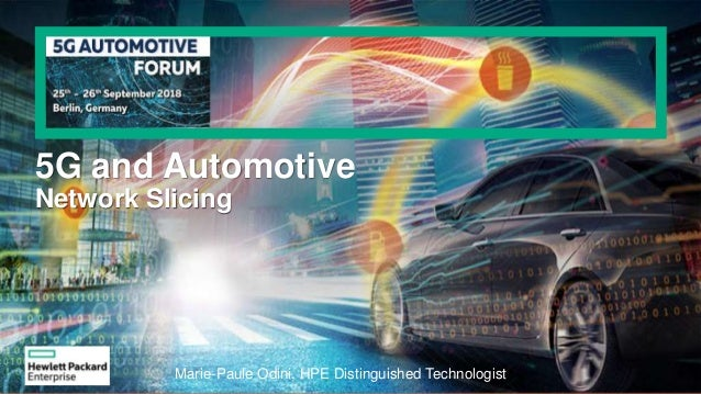 5G and Automotive Network Slicing Marie-Paule Odini, HPE Distinguished Technologist
