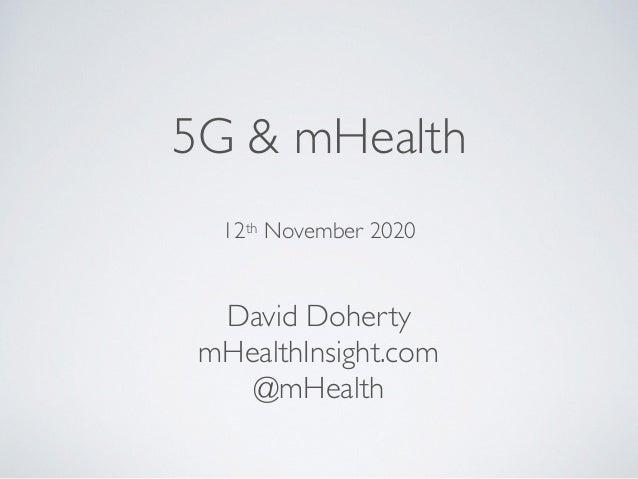 5G & mHealth David Doherty mHealthInsight.com @mHealth 12th November 2020