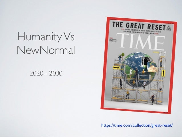 2020 - 2030 HumanityVs NewNormal https://time.com/collection/great-reset/