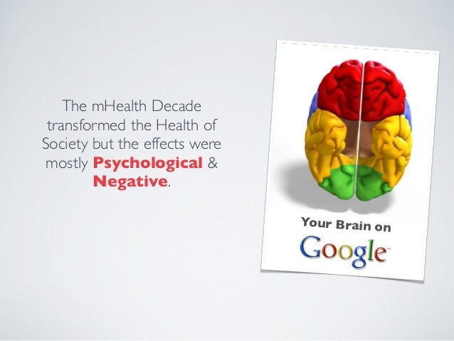 Your Brain on The mHealth Decade transformed the Health of Society but the effects were mostly Psychological & Negative.