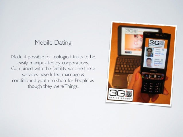 Mobile Dating Made it possible for biological traits to be easily manipulated by corporations. Combined with the fertility...
