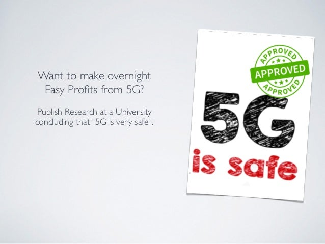 """Want to make overnight Easy Profits from 5G? Publish Research at a University concluding that """"5G is very safe""""."""